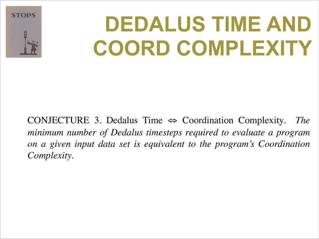 DEDALUS TIME AND COORD COMPLEXITY CONJECTURE 3....