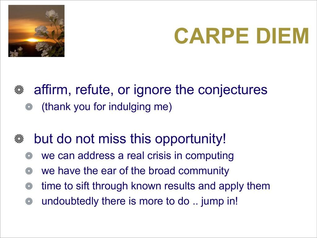 CARPE DIEM affirm, refute, or ignore the conjec...