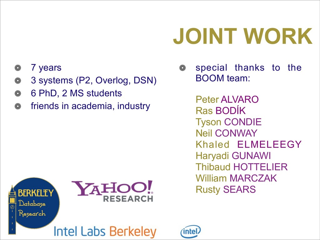 JOINT WORK 7 years 3 systems (P2, Overlog, DSN)...