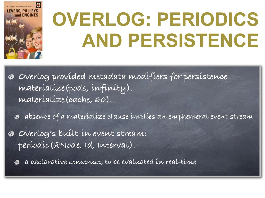 OVERLOG: PERIODICS AND PERSISTENCE Overlog prov...