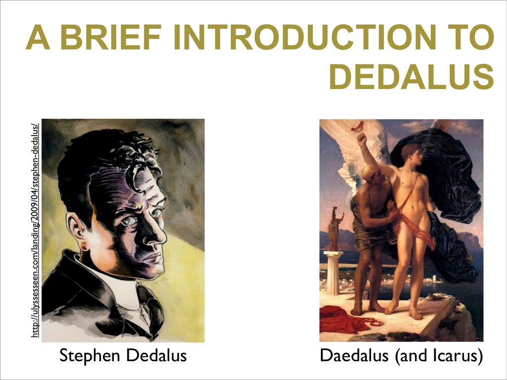 A BRIEF INTRODUCTION TO DEDALUS Stephen Dedalus...