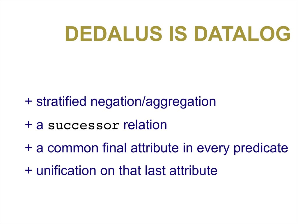 DEDALUS IS DATALOG + stratified negation/aggreg...