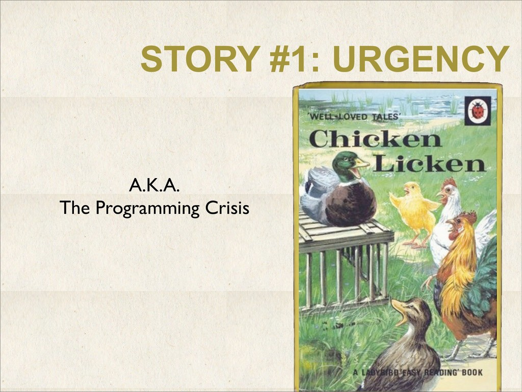 STORY #1: URGENCY A.K.A. The Programming Crisis