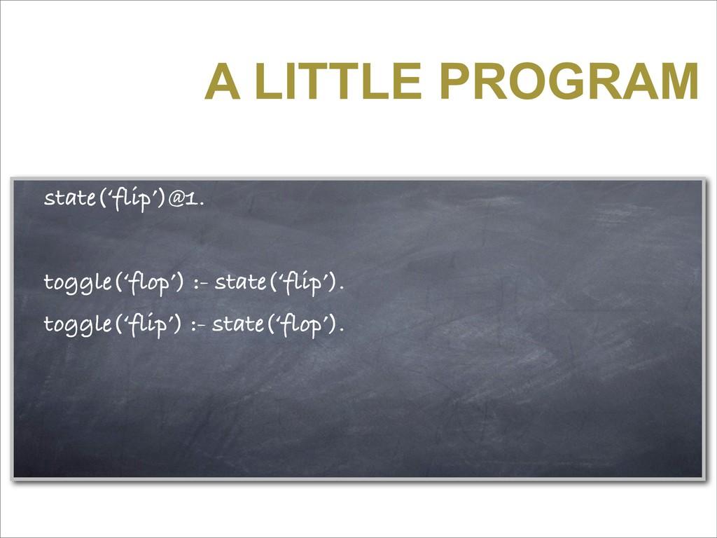 A LITTLE PROGRAM state('flip')@1. toggle('flop'...