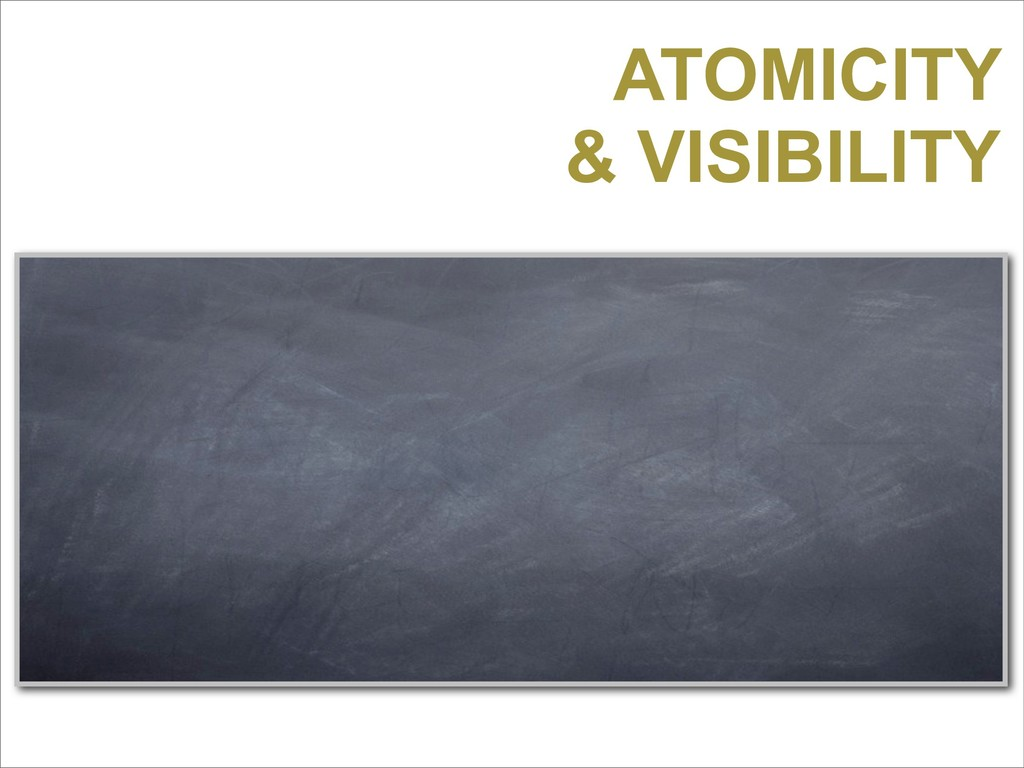 ATOMICITY & VISIBILITY