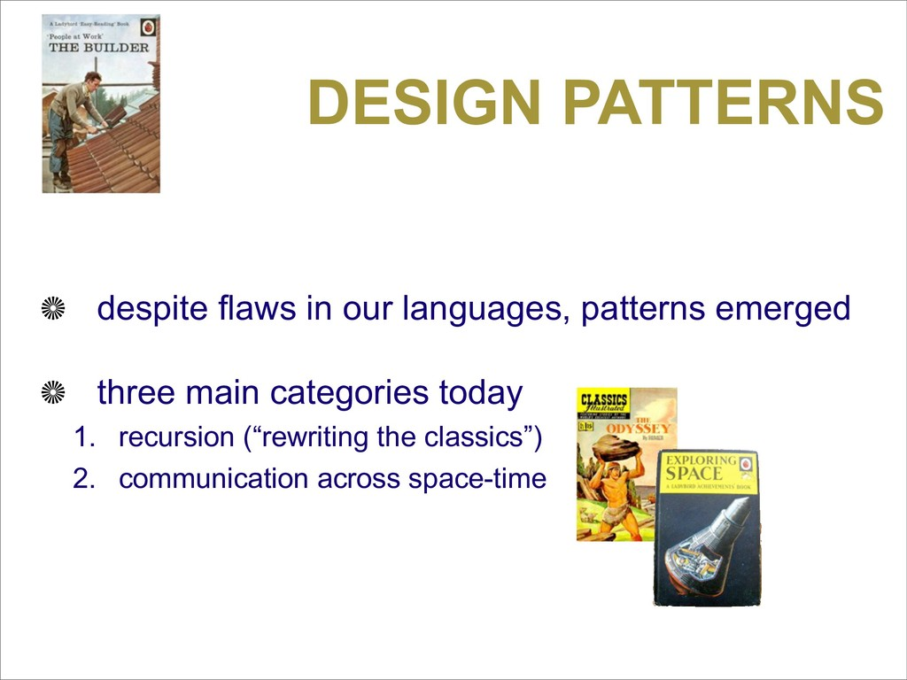 DESIGN PATTERNS despite flaws in our languages,...