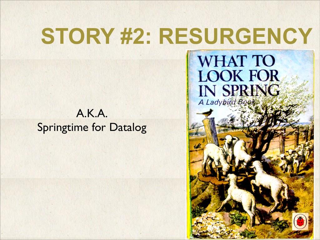 STORY #2: RESURGENCY A.K.A. Springtime for Data...