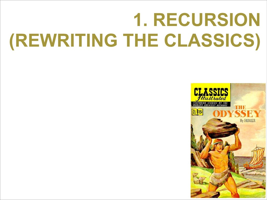 1. RECURSION (REWRITING THE CLASSICS)