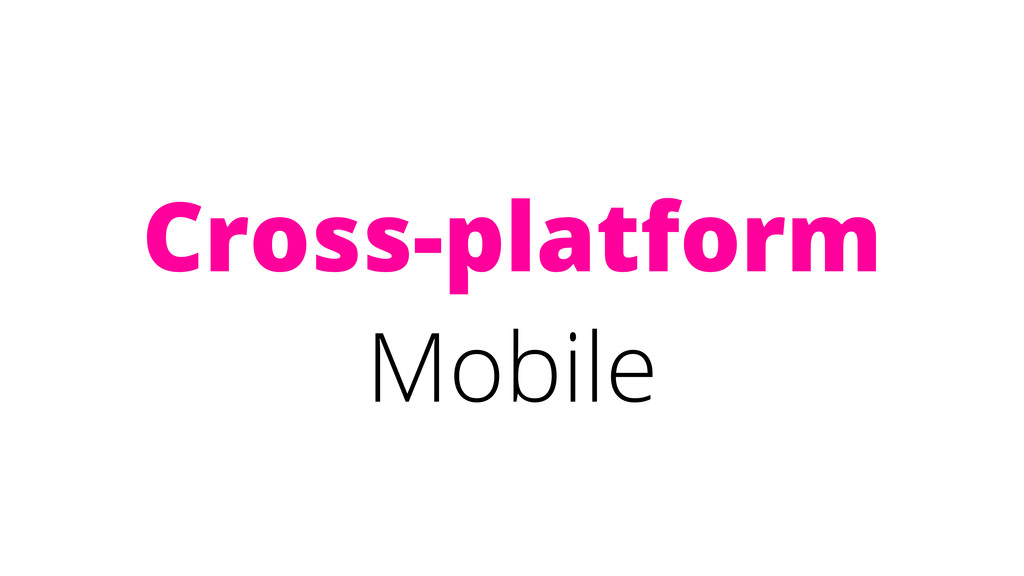 Cross-platform Mobile