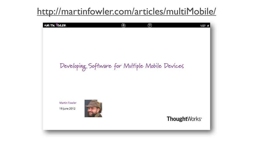 http://martinfowler.com/articles/multiMobile/
