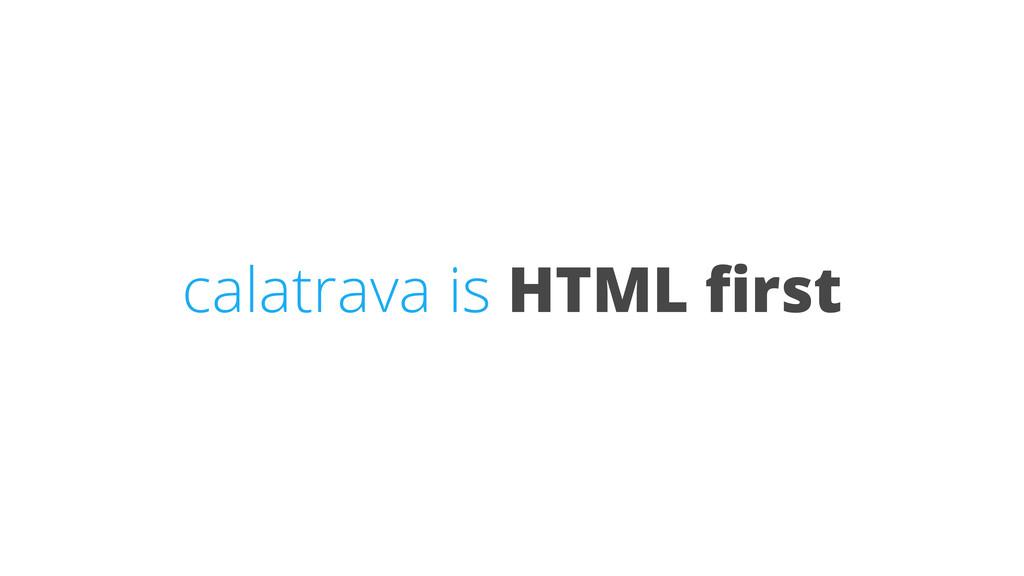 calatrava is HTML first
