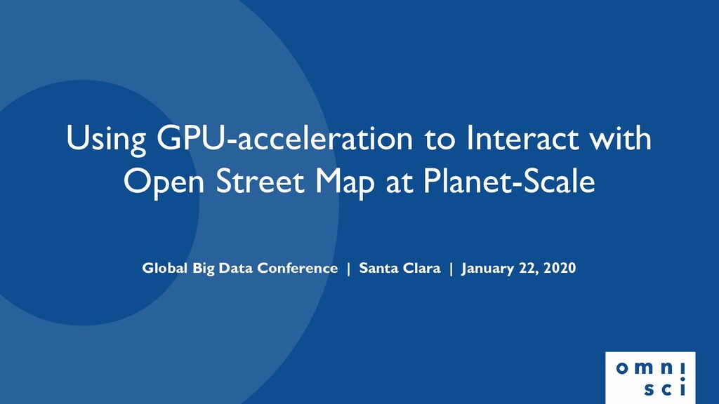 Using GPU-acceleration to Interact with Open St...