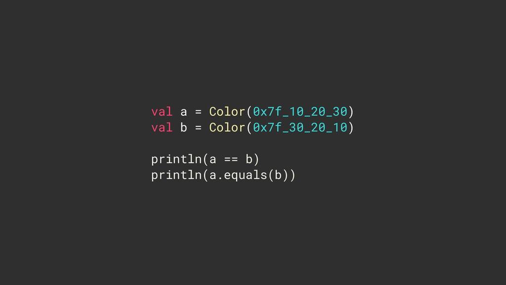 val a = Color(0x7f_10_20_30) val b = Color(0x7...