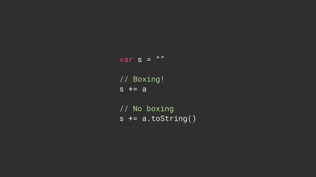 """var s = """""""" // Boxing! s += a  // No boxing s..."""