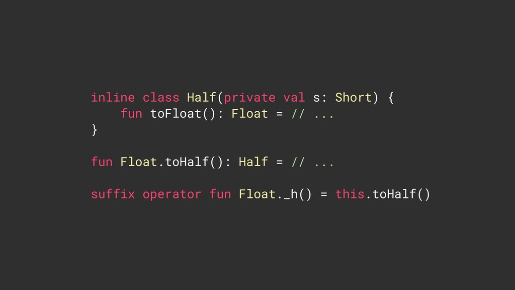 inline class Half(private val s: Short) { fun ...