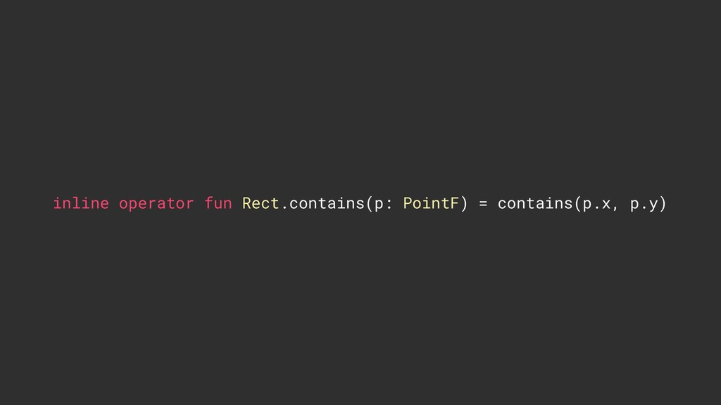 inline operator fun Rect.contains(p: PointF) = ...