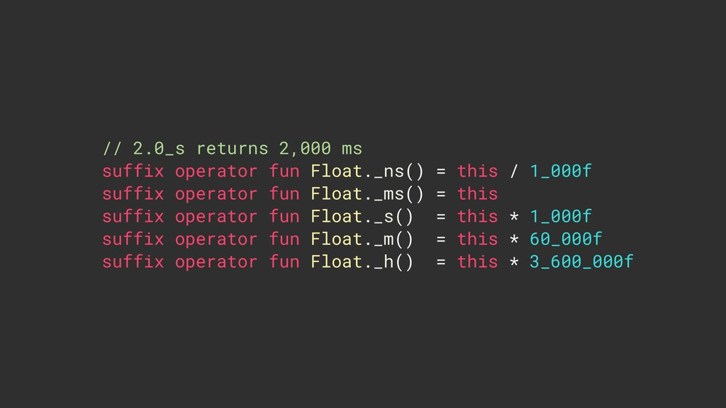 // 2.0_s returns 2,000 ms suffix operator fun F...