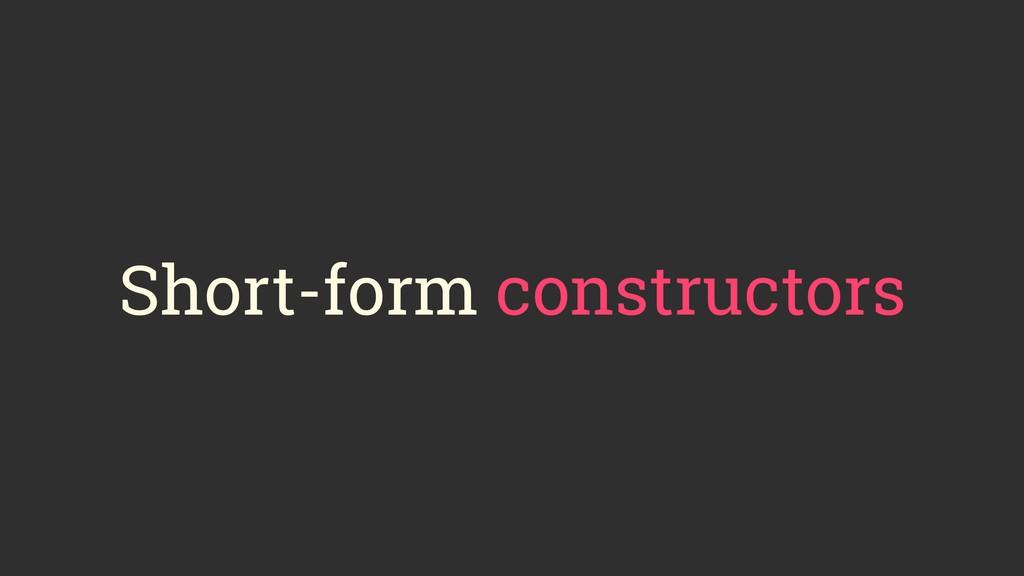 Short-form constructors