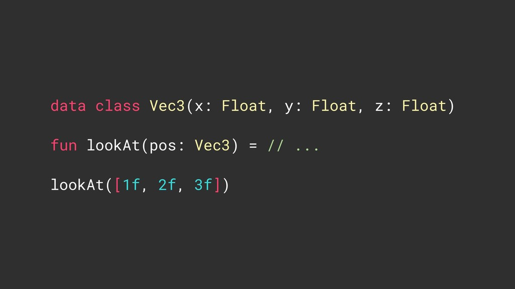 data class Vec3(x: Float, y: Float, z: Float) f...