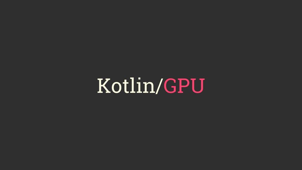 Kotlin/GPU