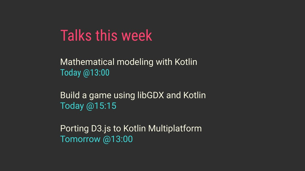 Talks this week Mathematical modeling with Kotl...