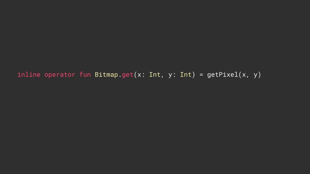 inline operator fun Bitmap.get(x: Int, y: Int) ...
