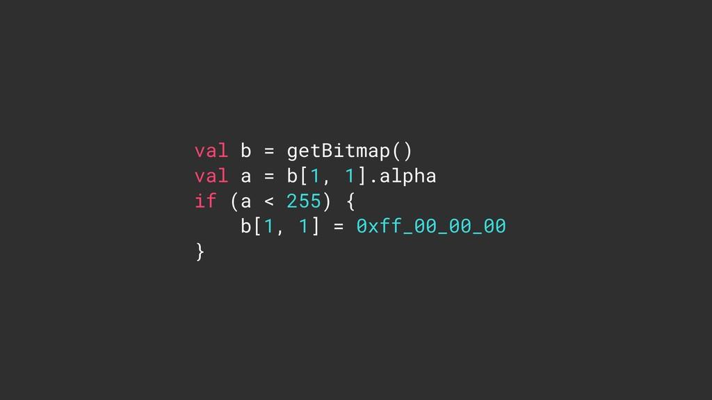 val b = getBitmap() val a = b[1, 1].alpha if (a...