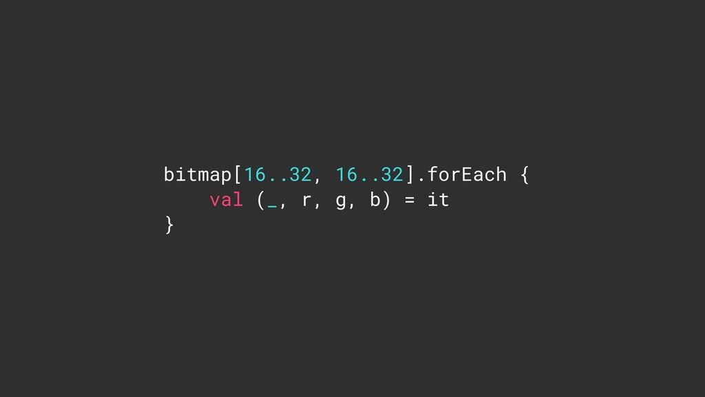 bitmap[16..32, 16..32].forEach { val (_, r, g, ...