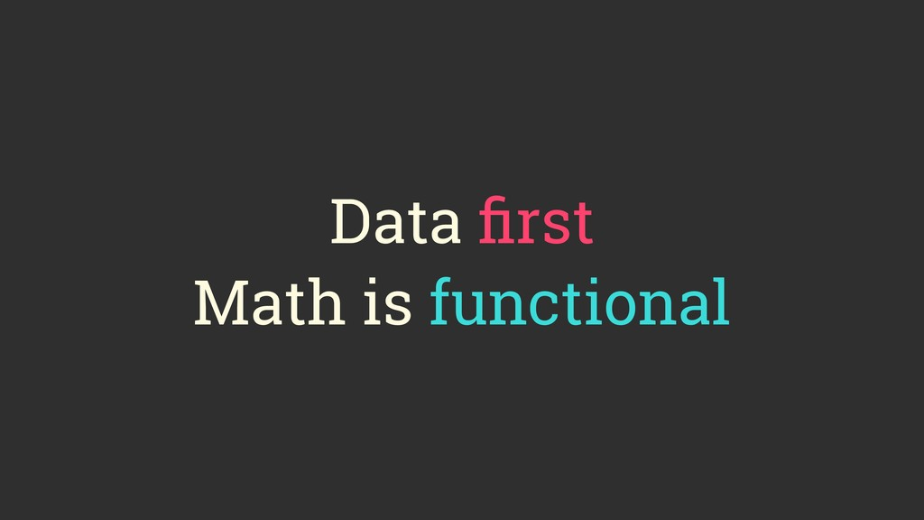 Data first Math is functional