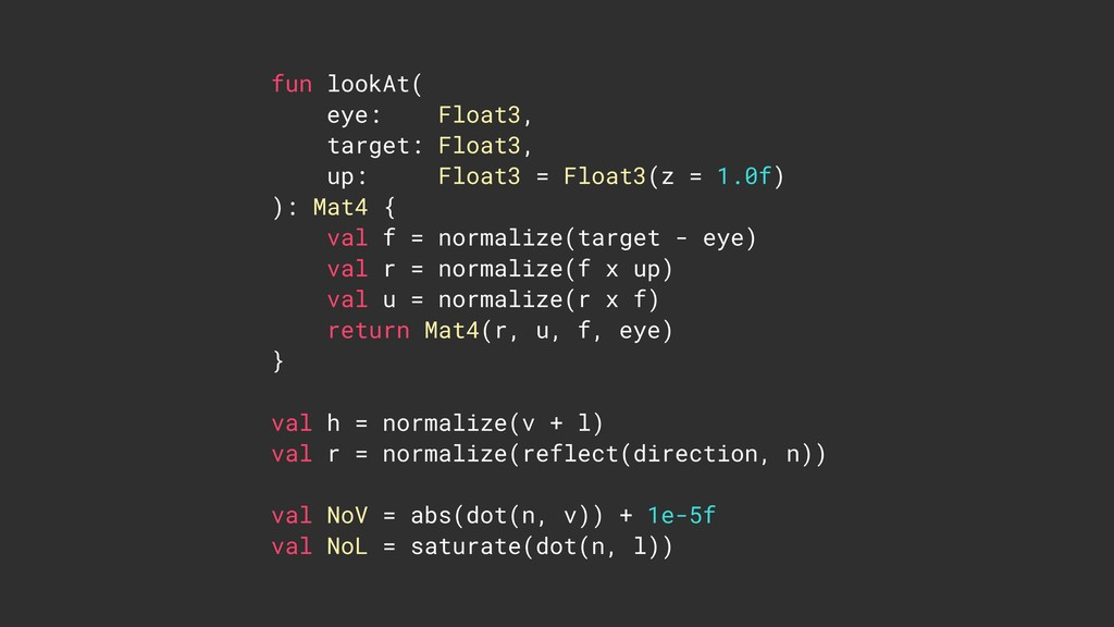 fun lookAt( eye: Float3, target: Float3, up: Fl...