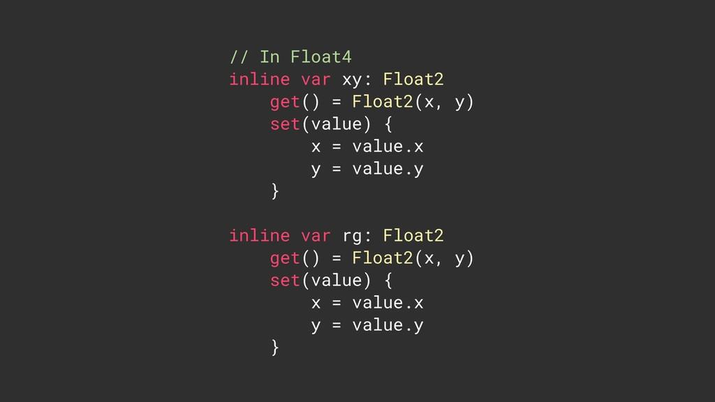 // In Float4 inline var xy: Float2 get() = Floa...