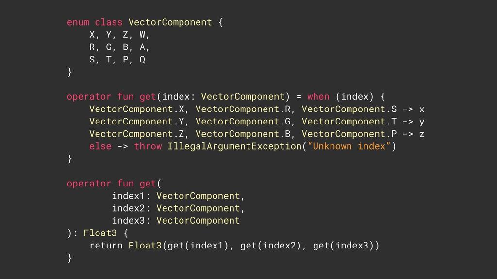 enum class VectorComponent { X, Y, Z, W, R, G...