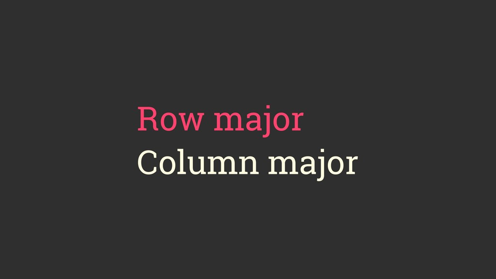 Row major Column major