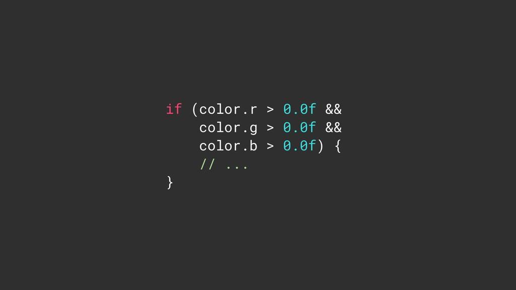 if (color.r > 0.0f && color.g > 0.0f && color.b...