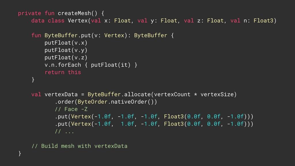 private fun createMesh() { data class Vertex(v...