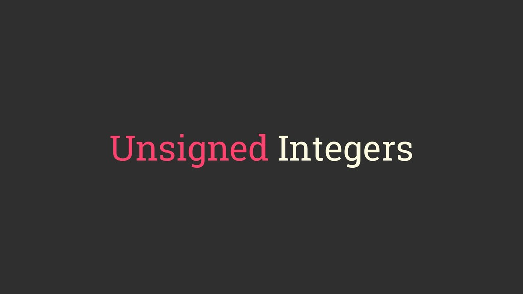 Unsigned Integers