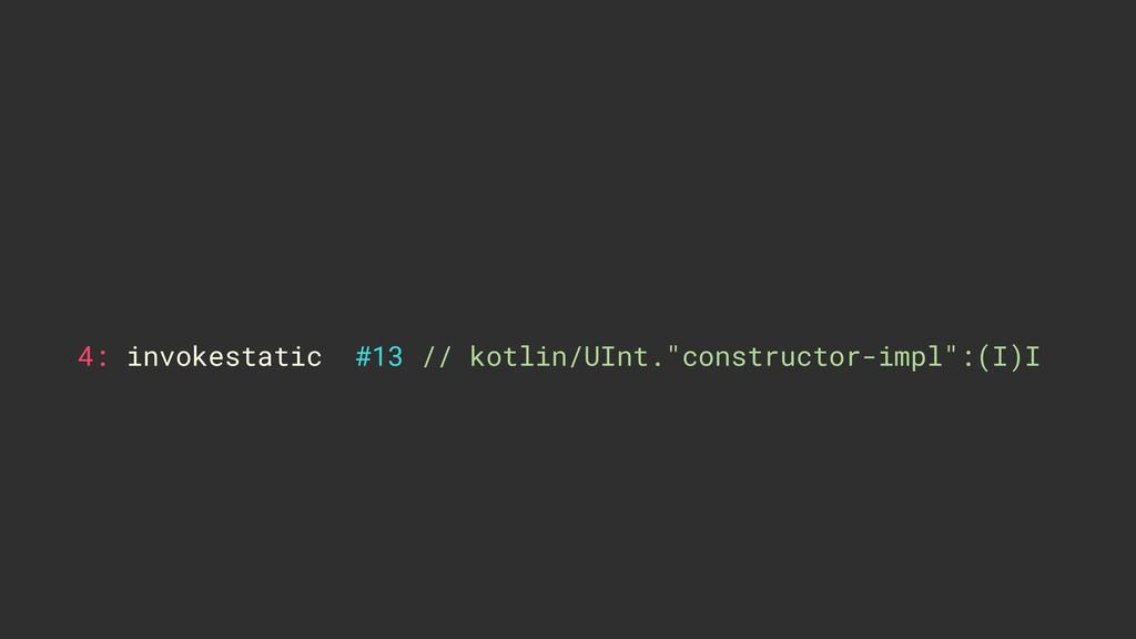 """4: invokestatic #13 // kotlin/UInt.""""constructor..."""