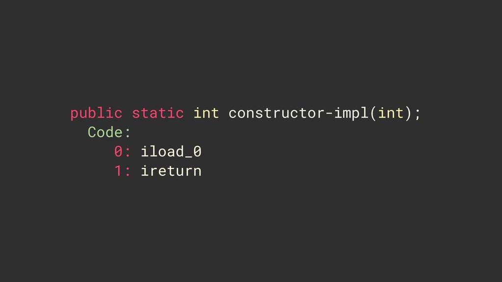 public static int constructor-impl(int); Code: ...