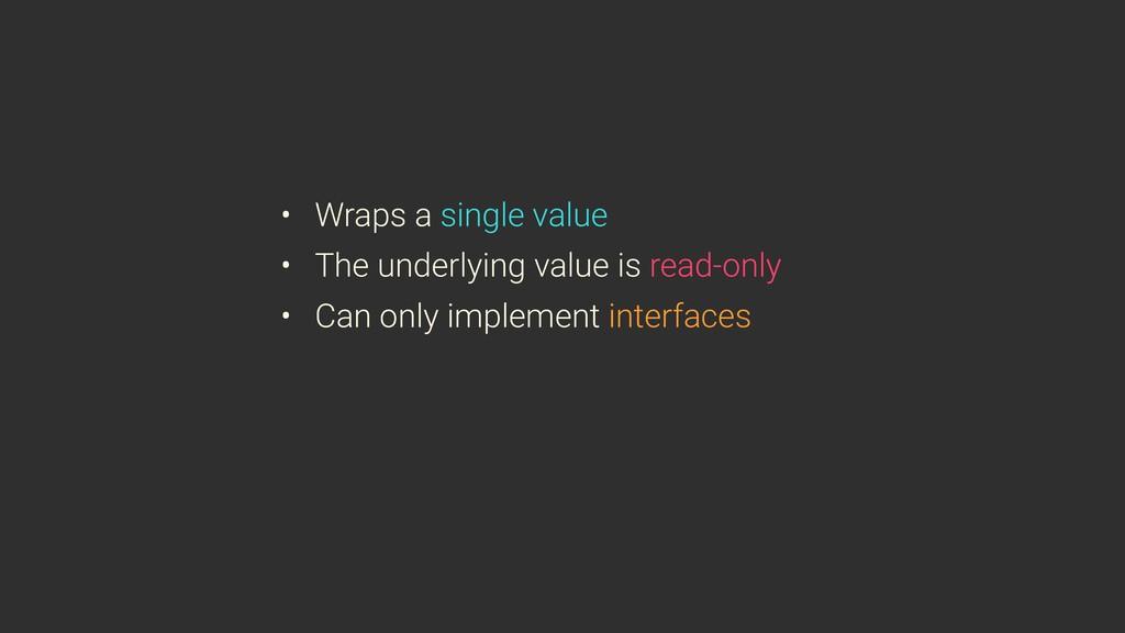 • Wraps a single value • The underlying value i...