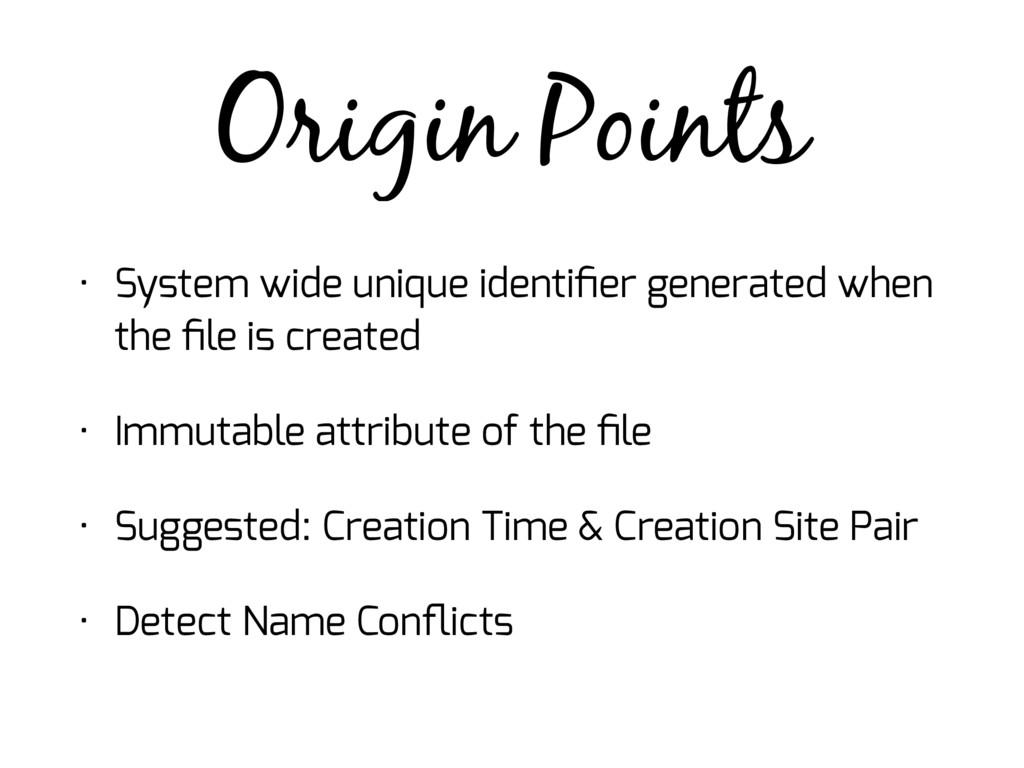 Origin Points • System wide unique identifier ge...