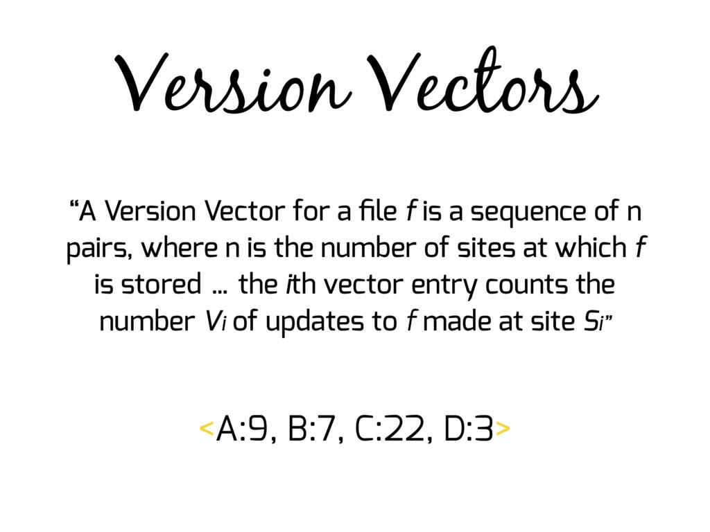 "Version Vectors ""A Version Vector for a file f i..."