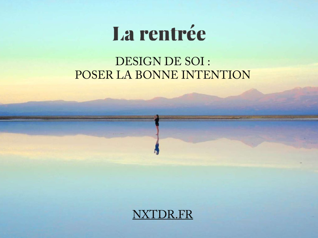 DESIGN DE SOI : POSER LA BONNE INTENTION NXTDR....