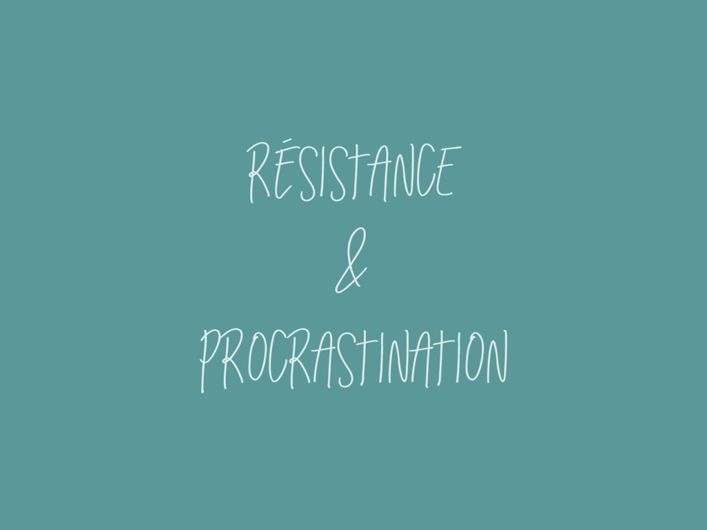 résistance & procrastination