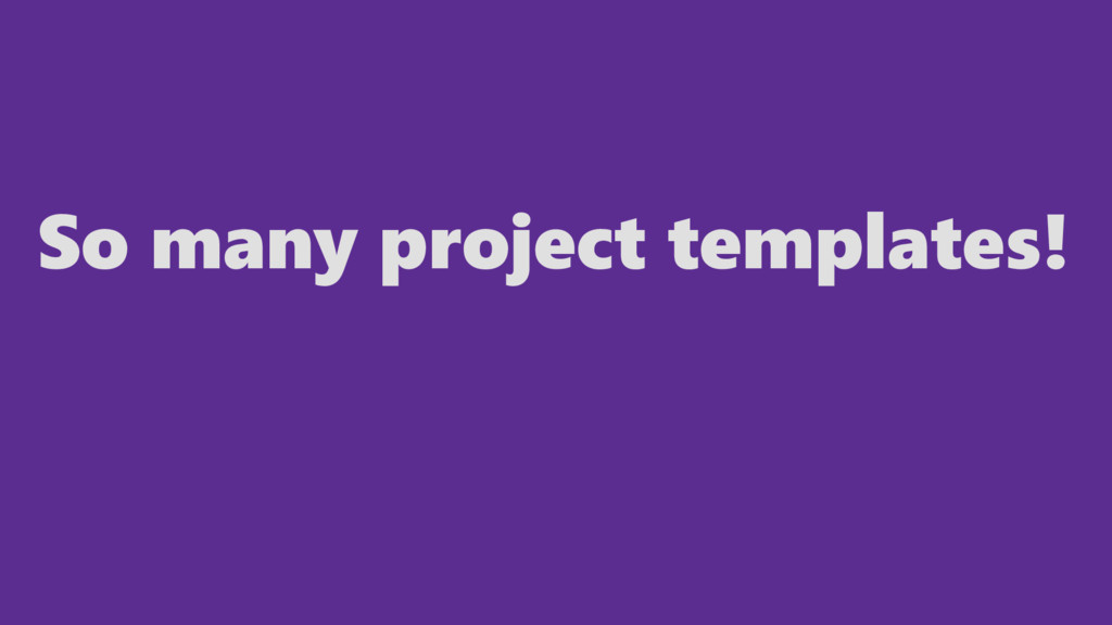 So many project templates!