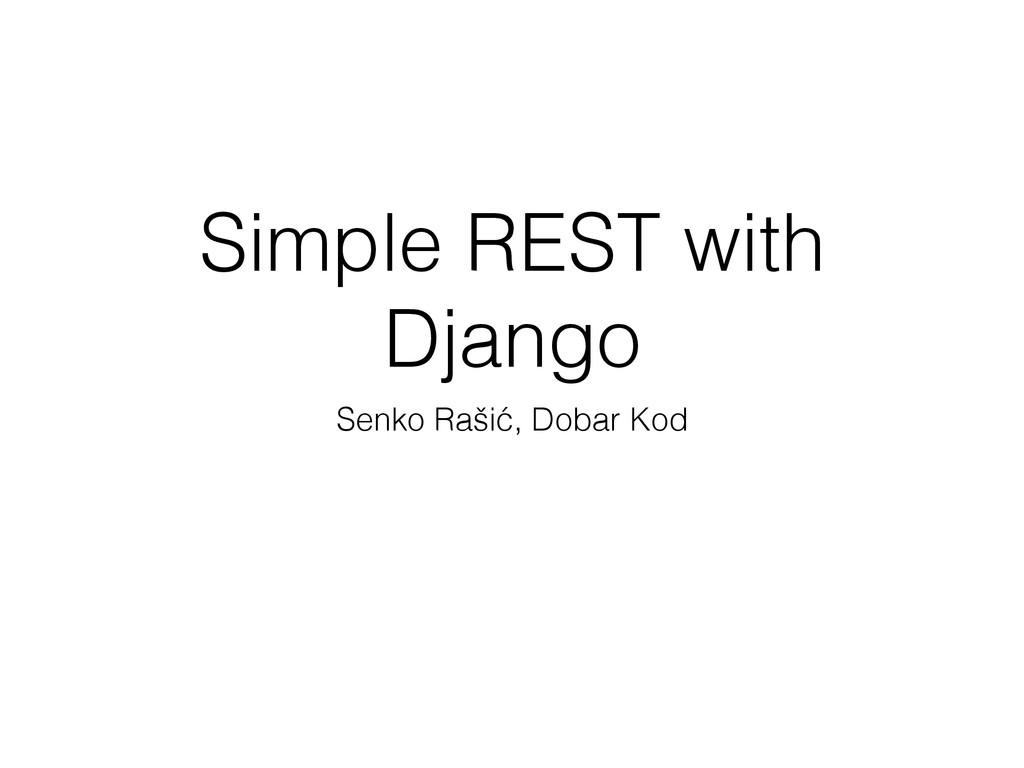Simple REST with Django Senko Rašić, Dobar Kod