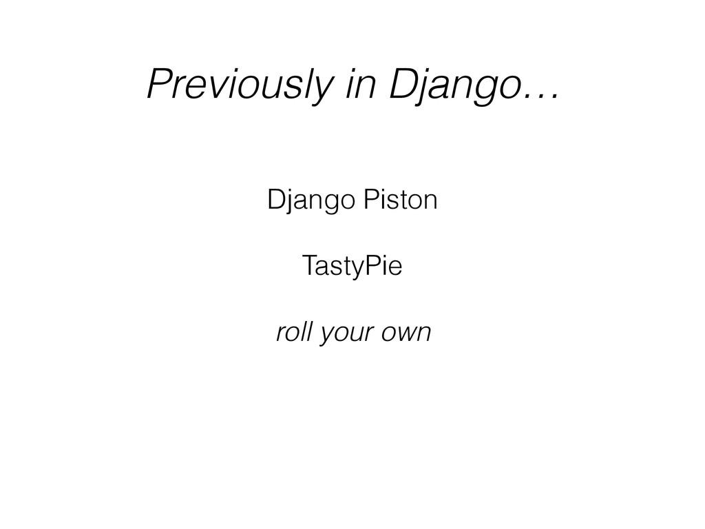 Previously in Django… Django Piston ! TastyPie ...