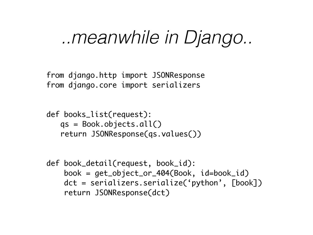 ..meanwhile in Django.. from django.http import...