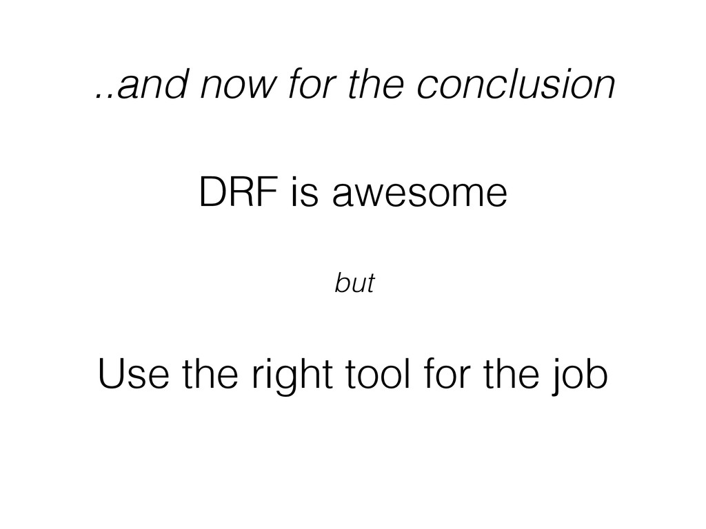 ..and now for the conclusion DRF is awesome ! b...