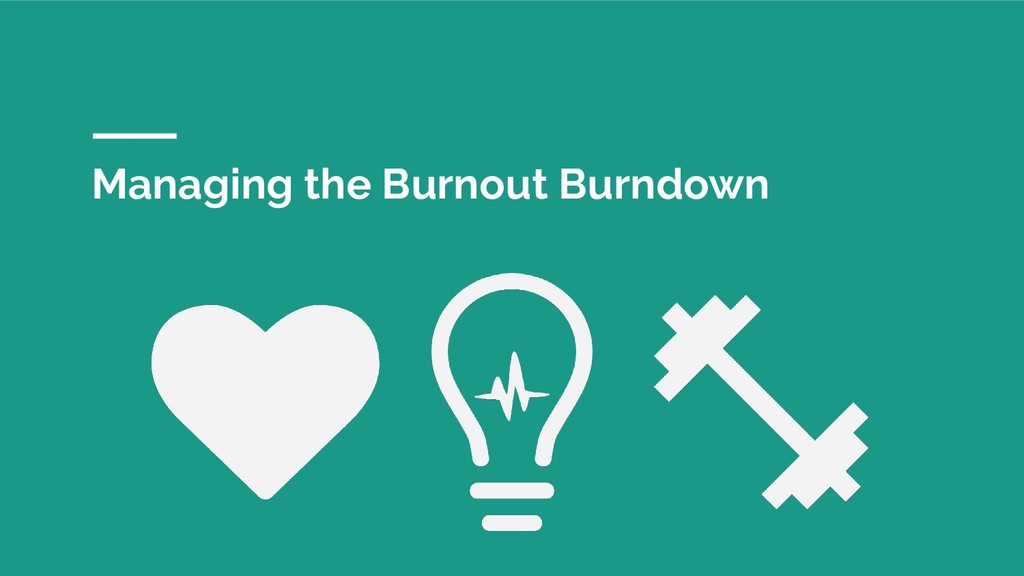 Managing the Burnout Burndown
