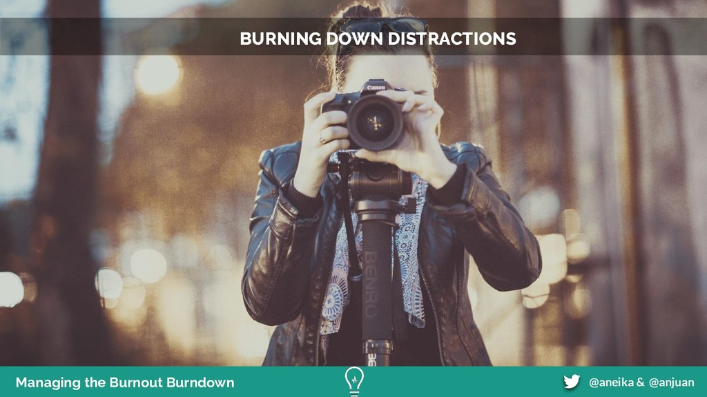 Managing the Burnout Burndown @aneika & @anjuan...